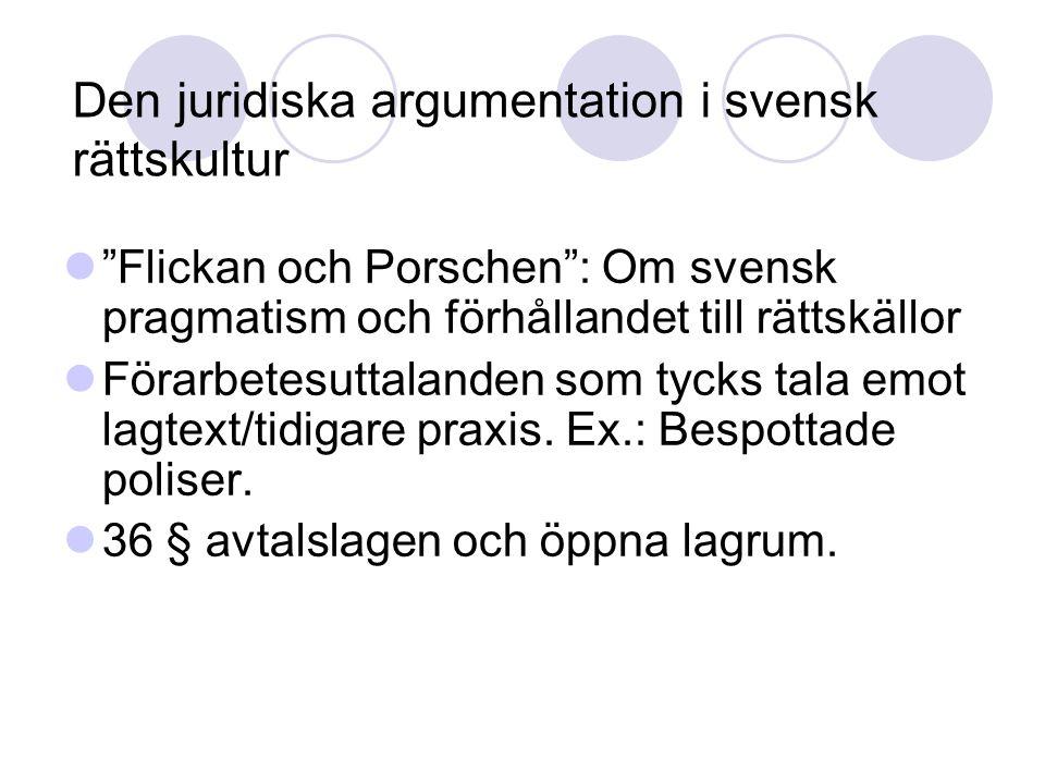Den juridiska argumentation i svensk rättskultur Flickan och Porschen : Om svensk pragmatism och förhållandet till rättskällor Förarbetesuttalanden som tycks tala emot lagtext/tidigare praxis.