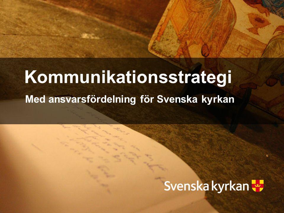 Kommunikationsstrategiska vägval Använd Svenska kyrkan som gemensam avsändare Den gemensamma avsändaren i all kommunikation är Svenska kyrkan.