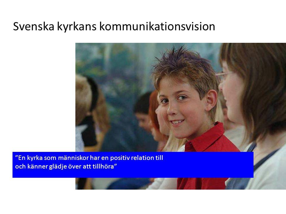 """Svenska kyrkans kommunikationsvision """"En kyrka som människor har en positiv relation till och känner glädje över att tillhöra"""""""