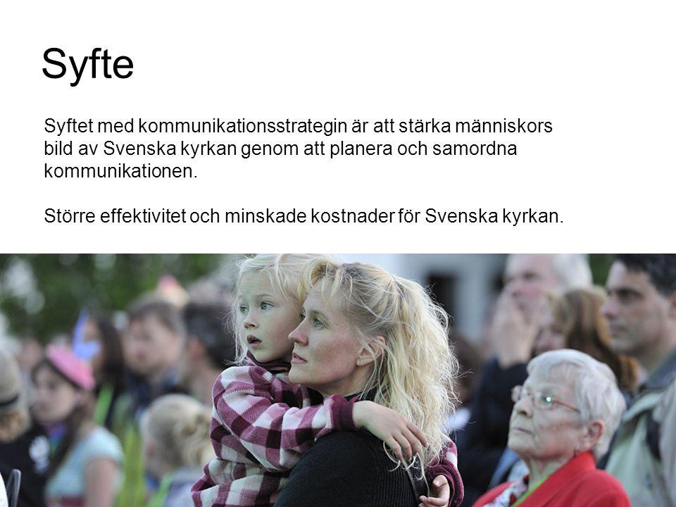 Syfte Syftet med kommunikationsstrategin är att stärka människors bild av Svenska kyrkan genom att planera och samordna kommunikationen. Större effekt