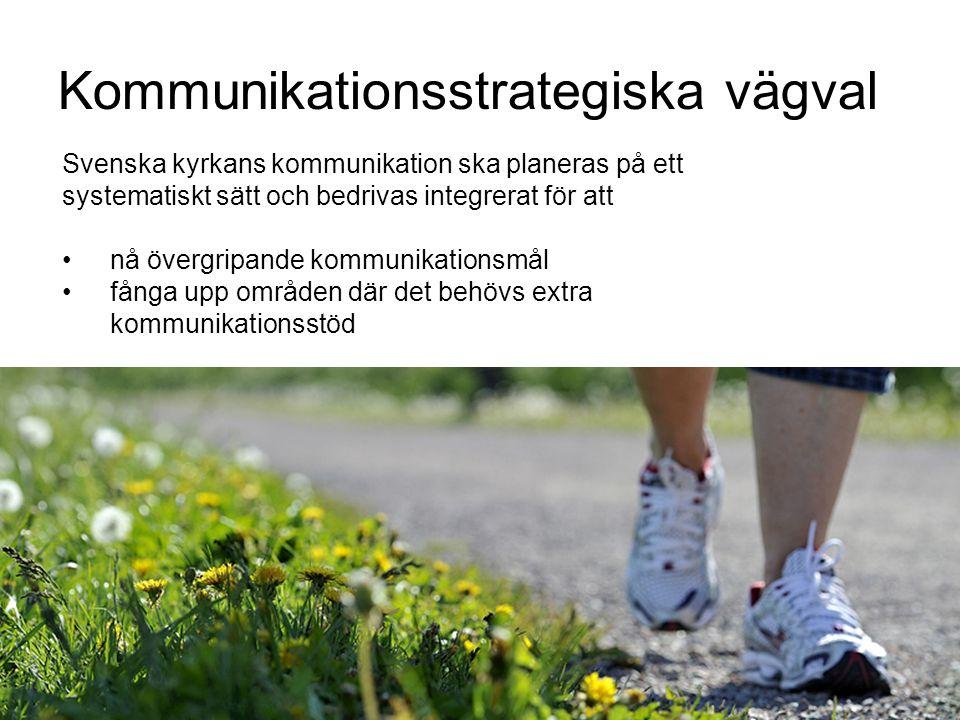 Kommunikationsstrategiska vägval Svenska kyrkans kommunikation ska planeras på ett systematiskt sätt och bedrivas integrerat för att nå övergripande k