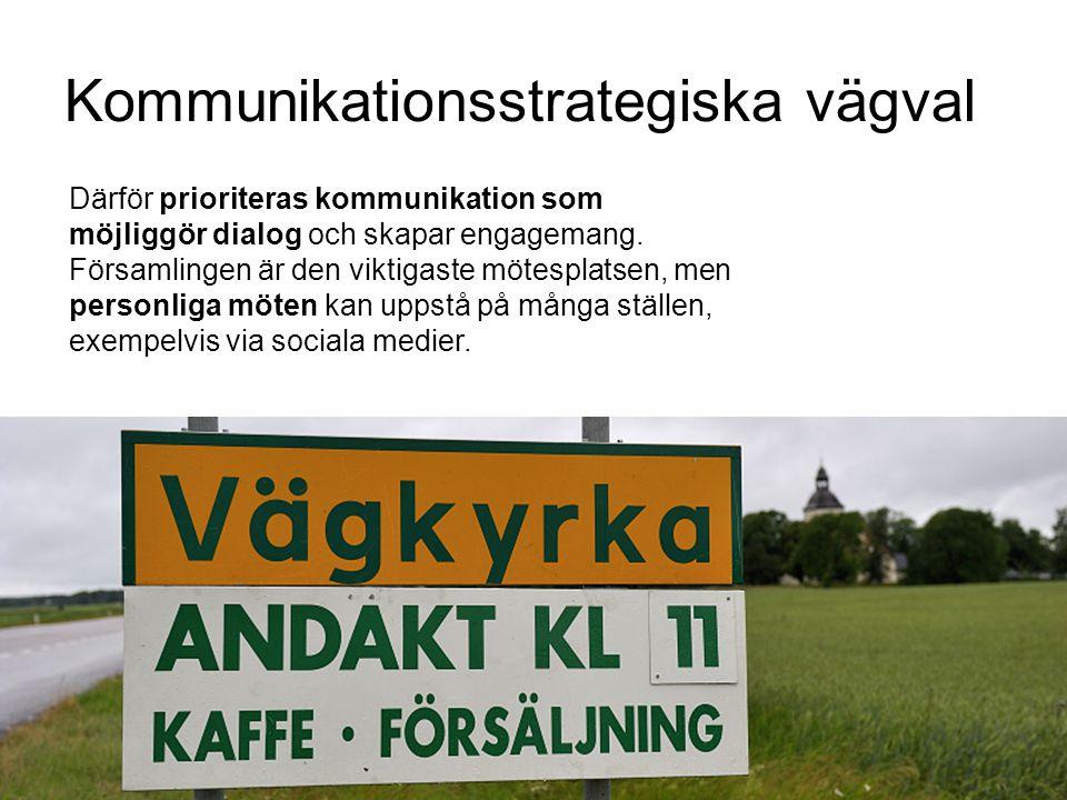 Kommunikationsstrategiska vägval Därför prioriteras kommunikation som möjliggör dialog och skapar engagemang. Församlingen är den viktigaste mötesplat