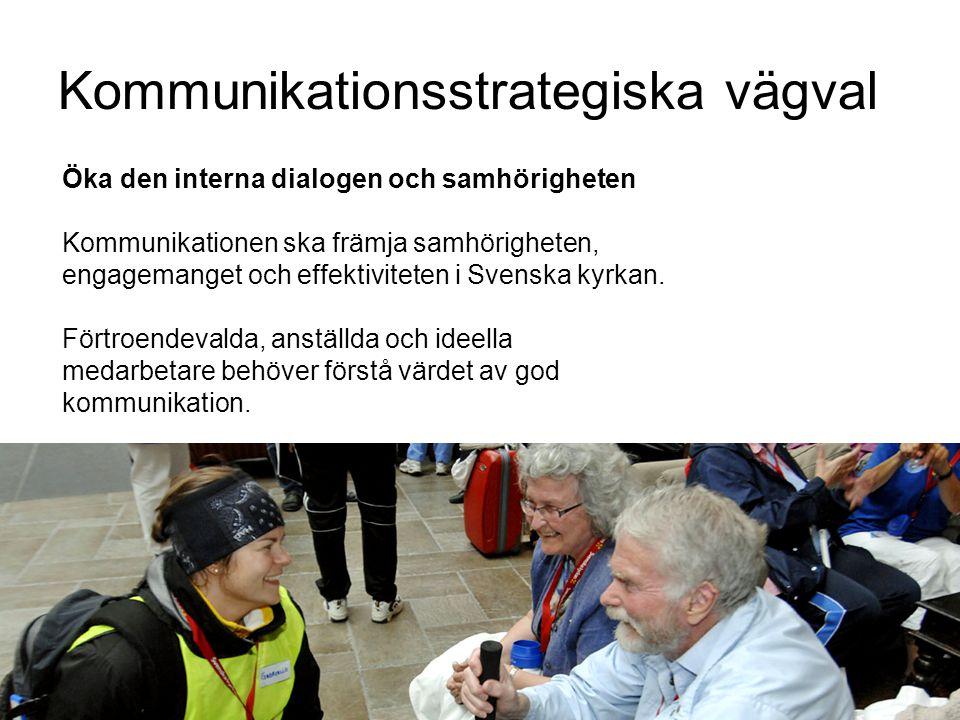 Kommunikationsstrategiska vägval Öka den interna dialogen och samhörigheten Kommunikationen ska främja samhörigheten, engagemanget och effektiviteten