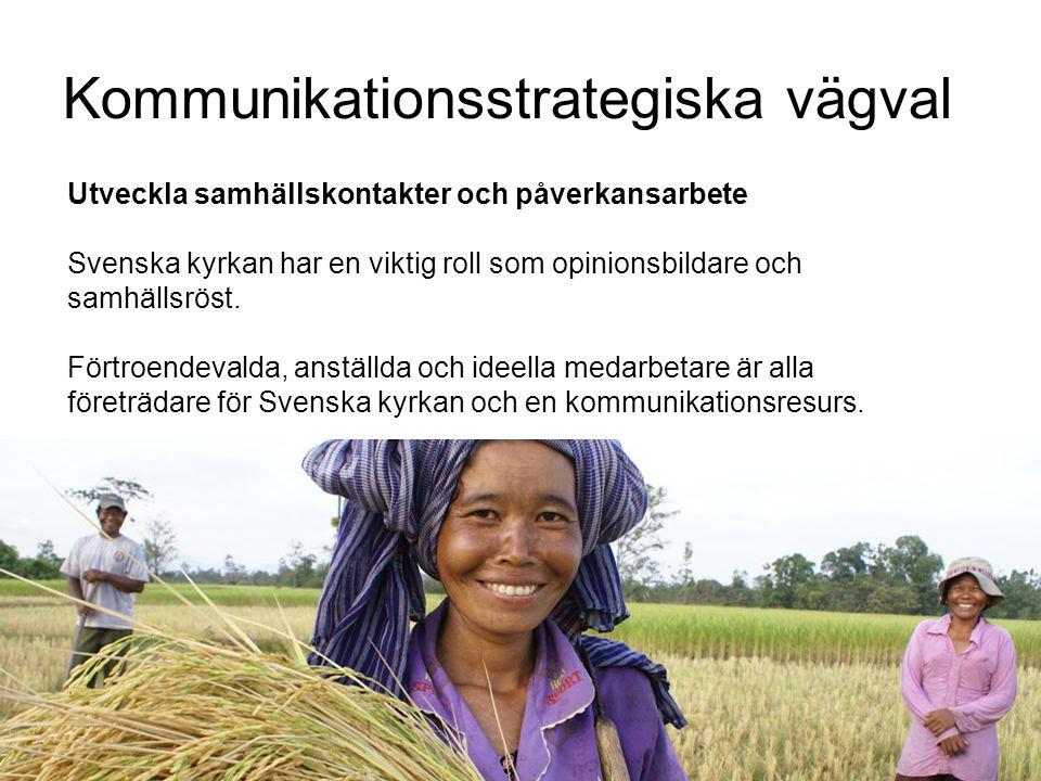 Kommunikationsstrategiska vägval Utveckla samhällskontakter och påverkansarbete Svenska kyrkan har en viktig roll som opinionsbildare och samhällsröst