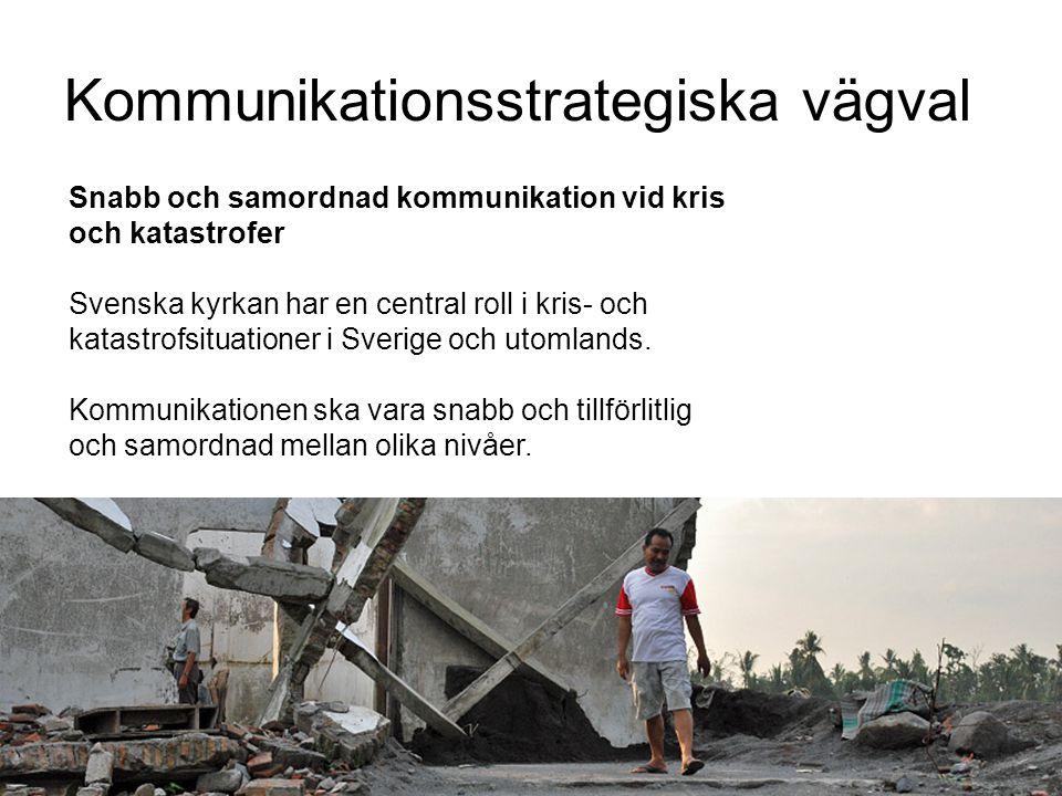 Kommunikationsstrategiska vägval Snabb och samordnad kommunikation vid kris och katastrofer Svenska kyrkan har en central roll i kris- och katastrofsi