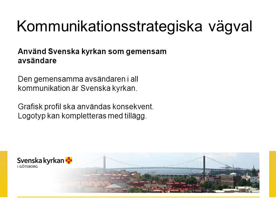 Kommunikationsstrategiska vägval Använd Svenska kyrkan som gemensam avsändare Den gemensamma avsändaren i all kommunikation är Svenska kyrkan. Grafisk
