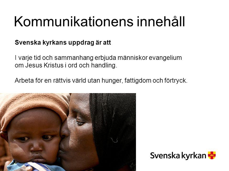 Kommunikationens innehåll Svenska kyrkans uppdrag är att I varje tid och sammanhang erbjuda människor evangelium om Jesus Kristus i ord och handling.