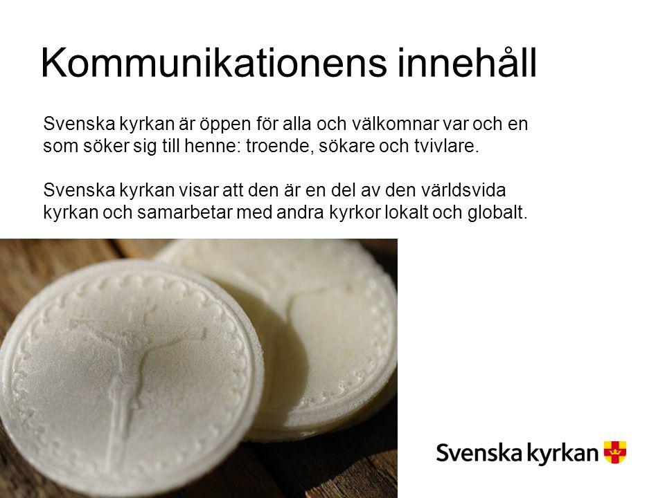 Kommunikationens innehåll Svenska kyrkan är öppen för alla och välkomnar var och en som söker sig till henne: troende, sökare och tvivlare. Svenska ky
