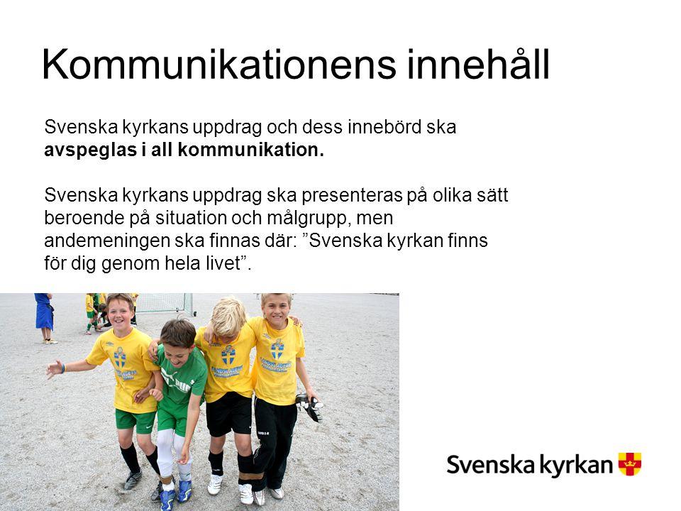 Kommunikationens innehåll Svenska kyrkans uppdrag och dess innebörd ska avspeglas i all kommunikation. Svenska kyrkans uppdrag ska presenteras på olik
