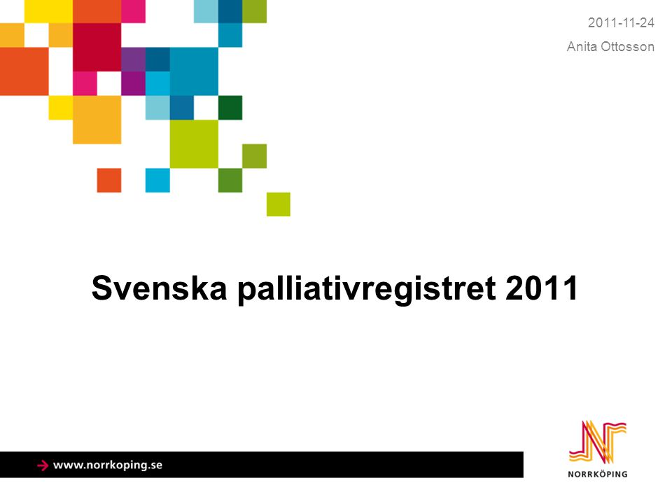 Svenska palliativregistret 2011 2011-11-24 Anita Ottosson