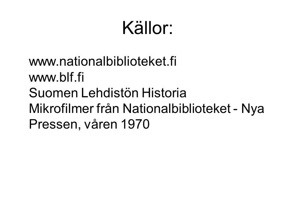 Källor: www.nationalbiblioteket.fi www.blf.fi Suomen Lehdistön Historia Mikrofilmer från Nationalbiblioteket - Nya Pressen, våren 1970
