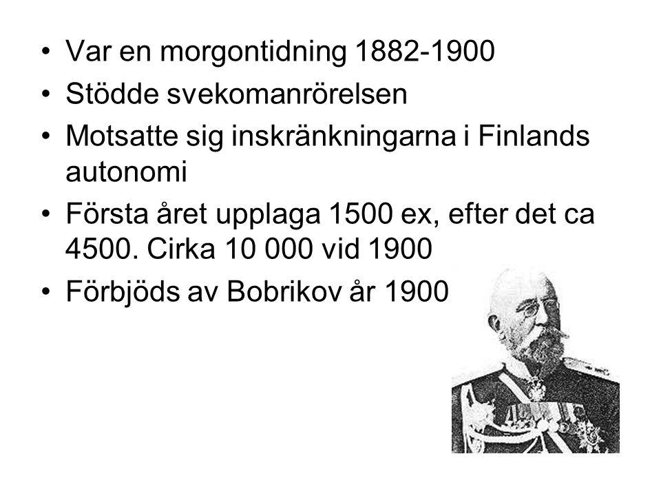 Var en morgontidning 1882-1900 Stödde svekomanrörelsen Motsatte sig inskränkningarna i Finlands autonomi Första året upplaga 1500 ex, efter det ca 450
