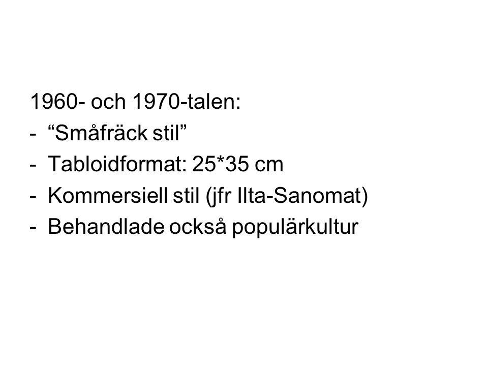 """1960- och 1970-talen: -""""Småfräck stil"""" -Tabloidformat: 25*35 cm -Kommersiell stil (jfr Ilta-Sanomat) -Behandlade också populärkultur"""