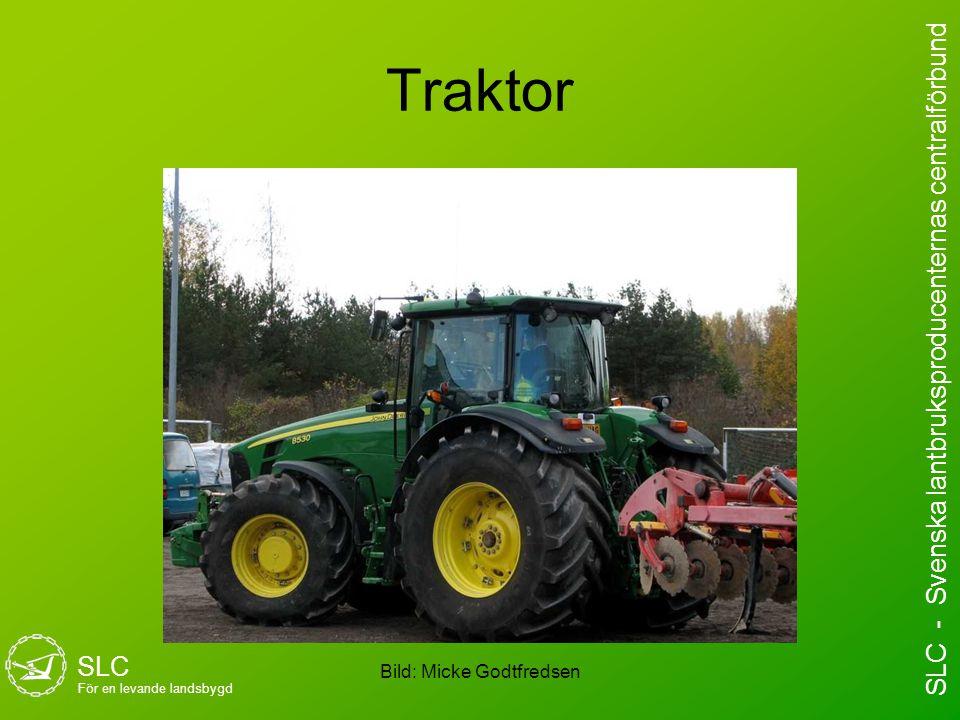 Traktor Bild: Micke Godtfredsen SLC För en levande landsbygd SLC - Svenska lantbruksproducenternas centralförbund