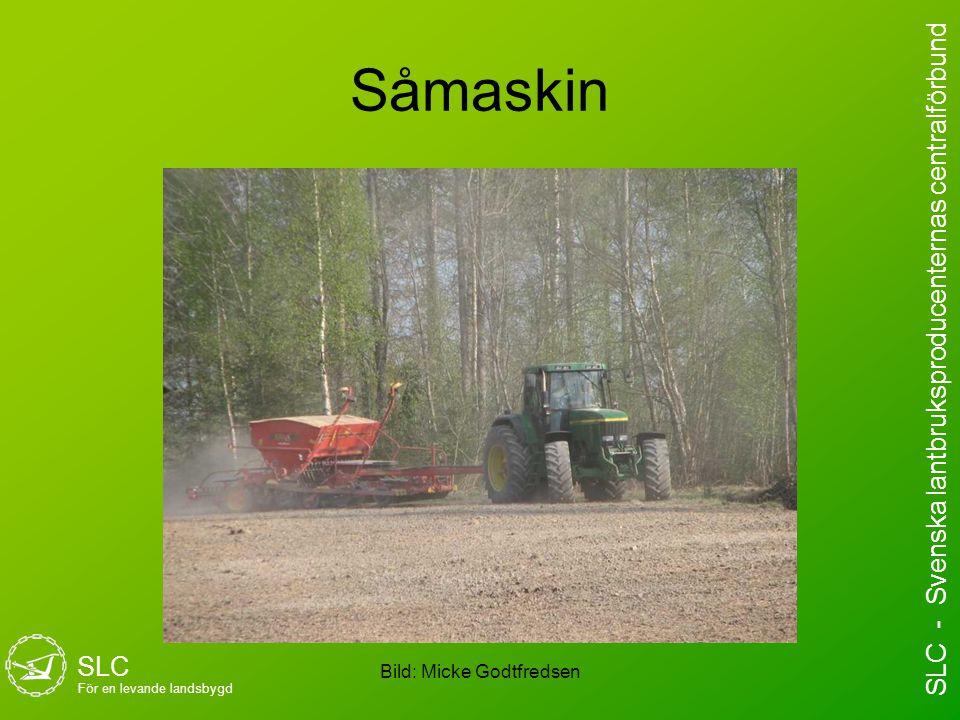 Såmaskin Bild: Micke Godtfredsen SLC För en levande landsbygd SLC - Svenska lantbruksproducenternas centralförbund
