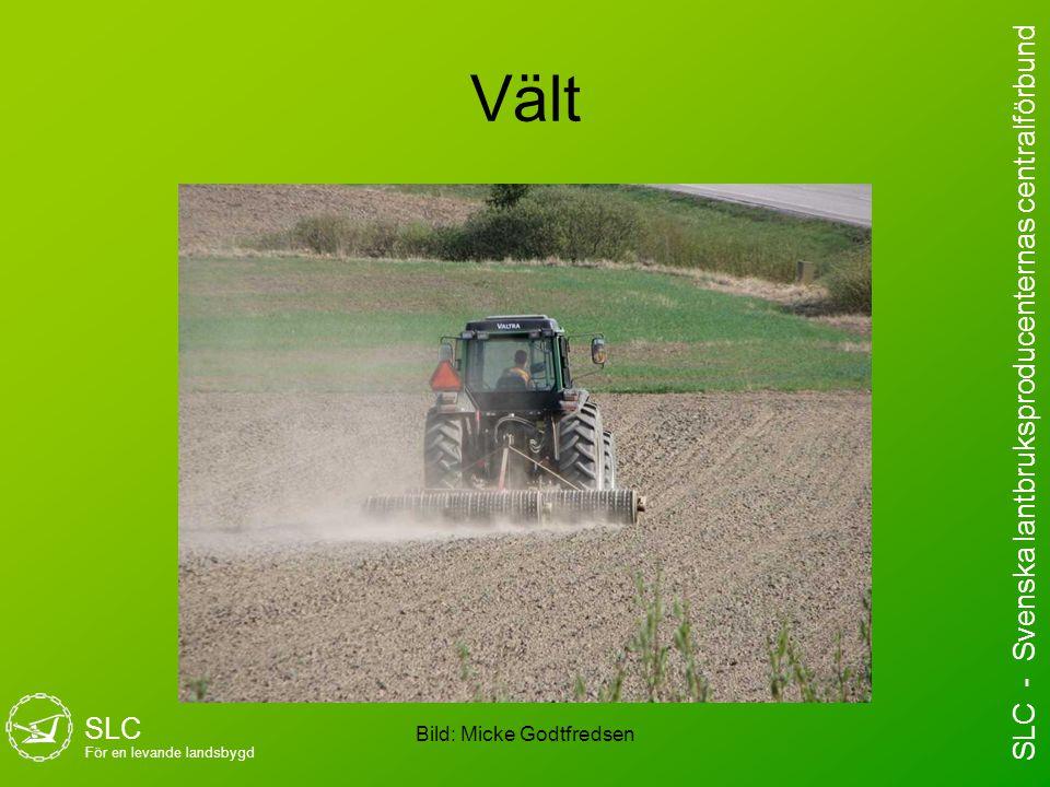 Vält Bild: Micke Godtfredsen SLC För en levande landsbygd SLC - Svenska lantbruksproducenternas centralförbund