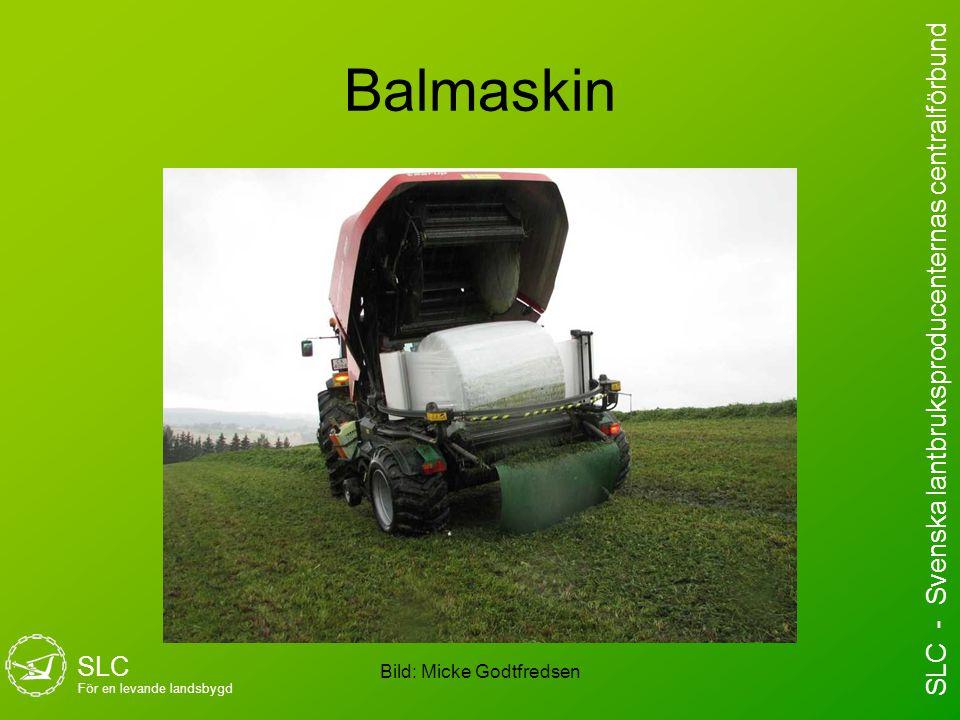 Balmaskin Bild: Micke Godtfredsen SLC För en levande landsbygd SLC - Svenska lantbruksproducenternas centralförbund