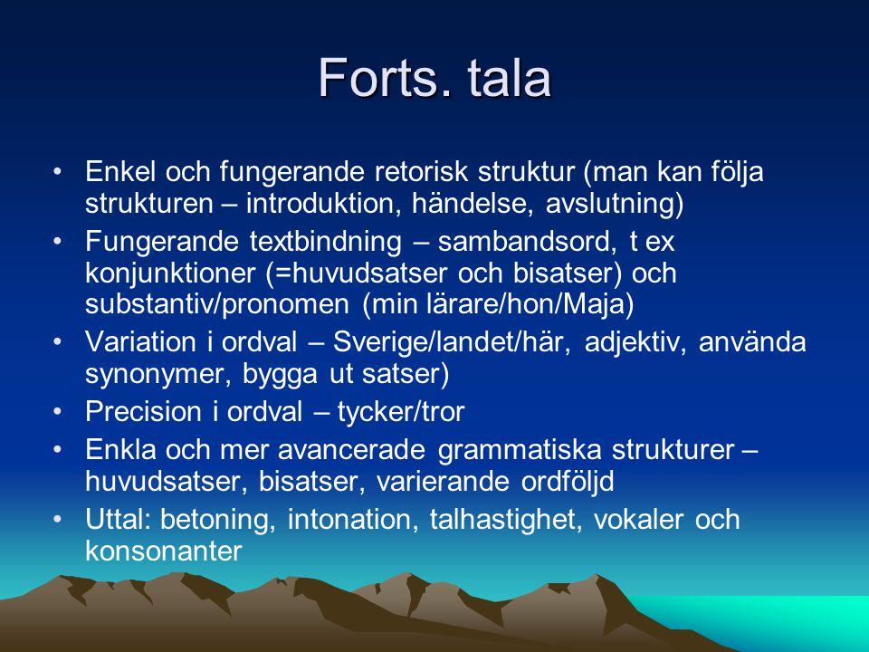 Forts. tala Enkel och fungerande retorisk struktur (man kan följa strukturen – introduktion, händelse, avslutning) Fungerande textbindning – sambandso