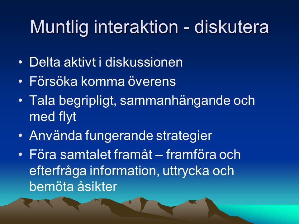 Muntlig interaktion - diskutera Delta aktivt i diskussionen Försöka komma överens Tala begripligt, sammanhängande och med flyt Använda fungerande stra
