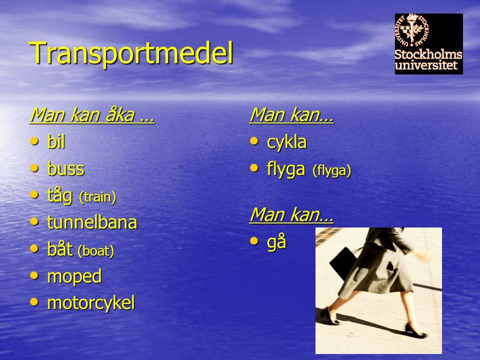 Transportmedel Man kan åka … bil bil buss buss tåg (train) tåg (train) tunnelbana tunnelbana båt (boat) båt (boat) moped moped motorcykel motorcykel M