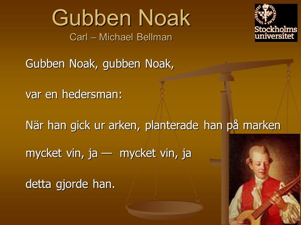 Gubben Noak Carl – Michael Bellman Gubben Noak, gubben Noak, var en hedersman: När han gick ur arken, planterade han på marken mycket vin, ja — mycket vin, ja detta gjorde han.