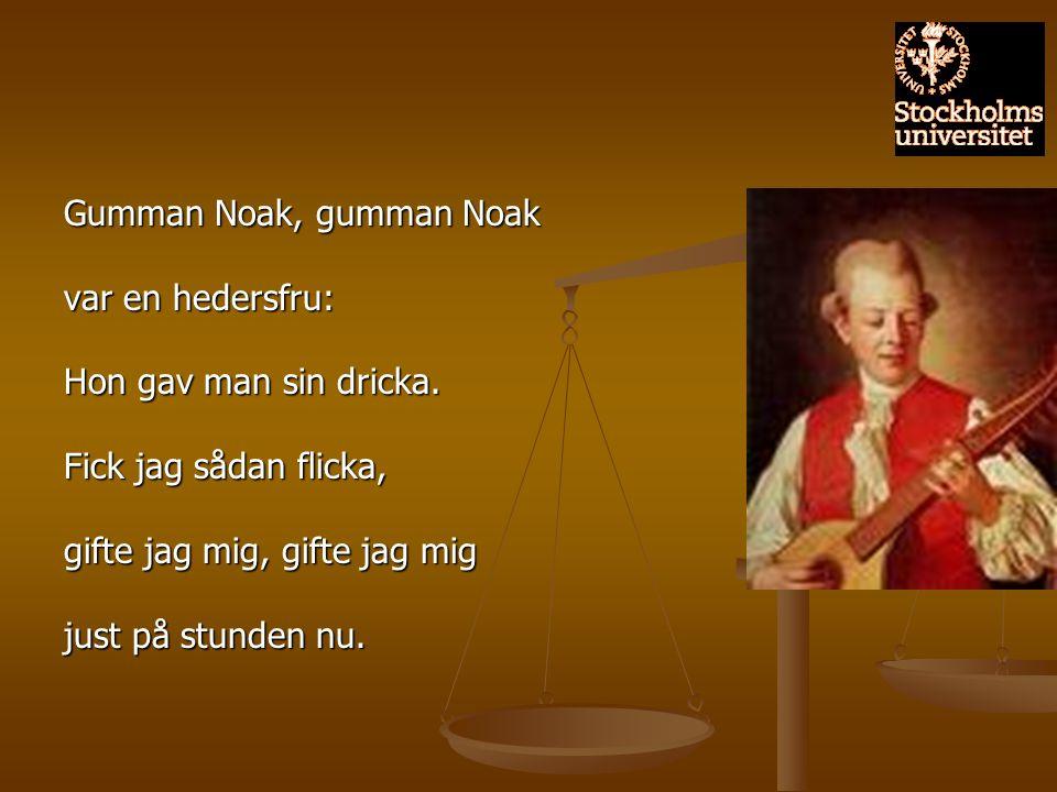 Gumman Noak, gumman Noak var en hedersfru: Hon gav man sin dricka. Fick jag sådan flicka, gifte jag mig, gifte jag mig just på stunden nu.