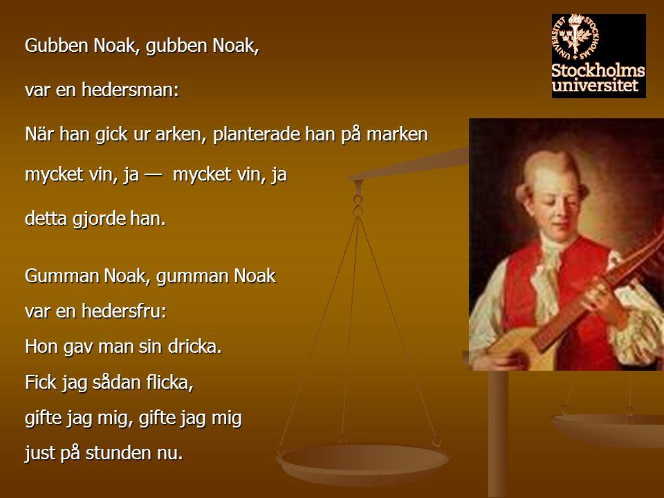 Gubben Noak, gubben Noak, var en hedersman: När han gick ur arken, planterade han på marken mycket vin, ja — mycket vin, ja detta gjorde han. Gumman N