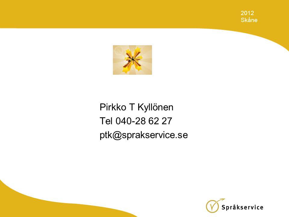 Pirkko T Kyllönen Tel 040-28 62 27 ptk@sprakservice.se 2012 Skåne