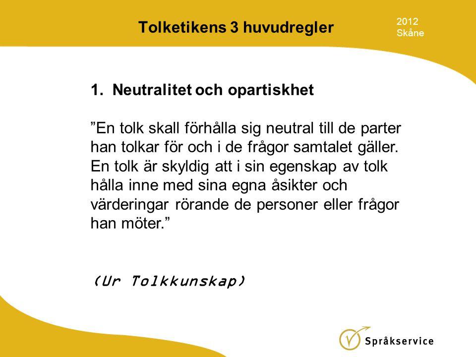 """Tolketikens 3 huvudregler 1. Neutralitet och opartiskhet """"En tolk skall förhålla sig neutral till de parter han tolkar för och i de frågor samtalet gä"""