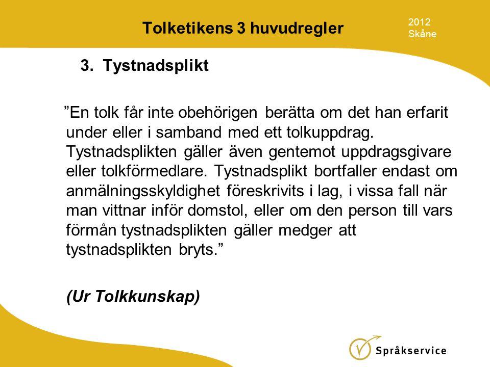 """Tolketikens 3 huvudregler 3. Tystnadsplikt """"En tolk får inte obehörigen berätta om det han erfarit under eller i samband med ett tolkuppdrag. Tystnads"""