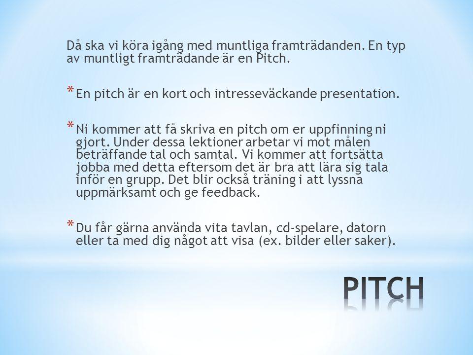 Då ska vi köra igång med muntliga framträdanden. En typ av muntligt framträdande är en Pitch. * En pitch är en kort och intresseväckande presentation.