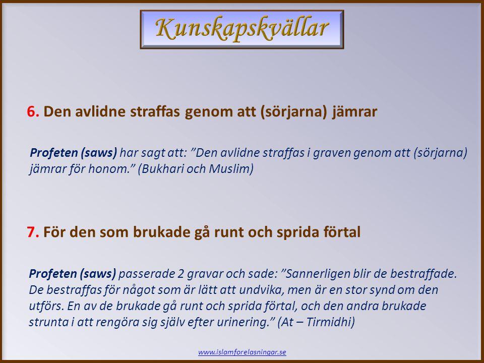 www.islamforelasningar.se 6. Den avlidne straffas genom att (sörjarna) jämrar 7.