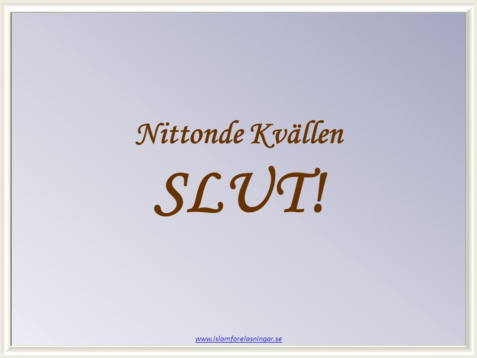 www.islamforelasningar.se Nittonde Kvällen SLUT!
