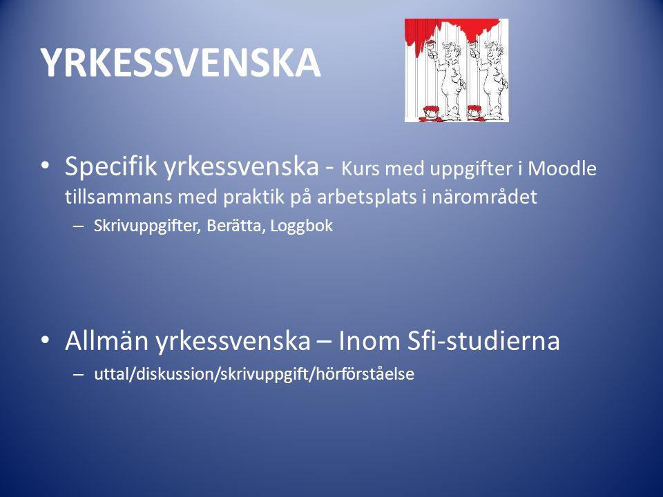 YRKESSVENSKA Specifik yrkessvenska - Kurs med uppgifter i Moodle tillsammans med praktik på arbetsplats i närområdet – Skrivuppgifter, Berätta, Loggbo