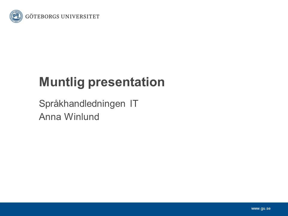 www.gu.se Språkhandledningen IT Anna Winlund Muntlig presentation