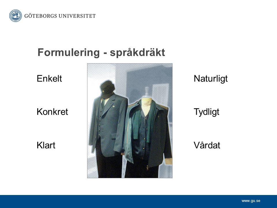 www.gu.se Formulering - språkdräkt Enkelt Konkret Klart Naturligt Tydligt Vårdat