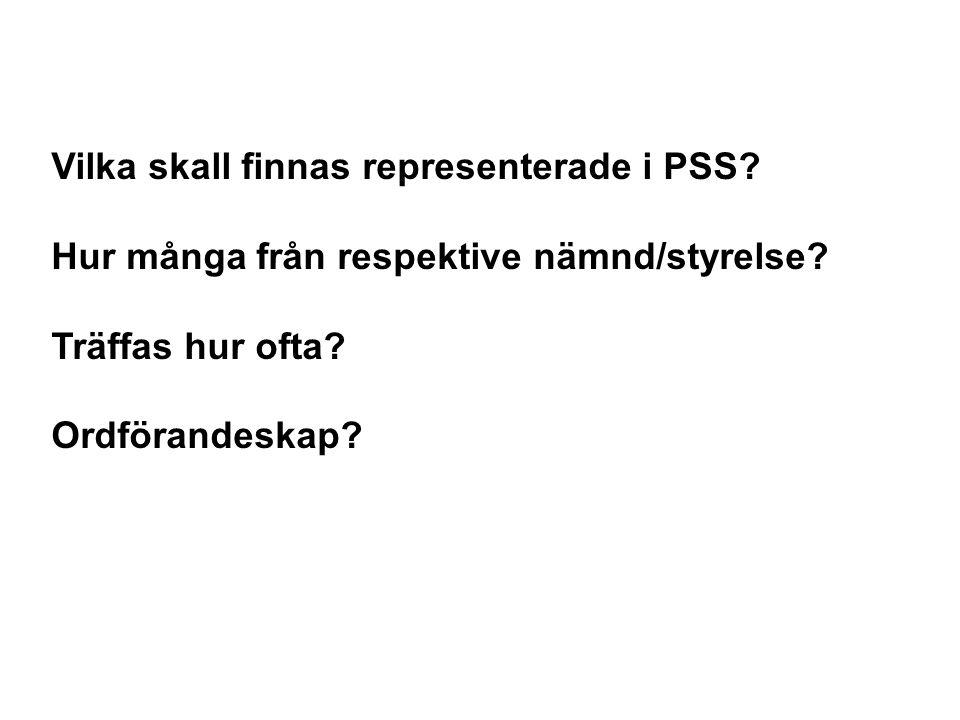 Vilka skall finnas representerade i PSS? Hur många från respektive nämnd/styrelse? Träffas hur ofta? Ordförandeskap?
