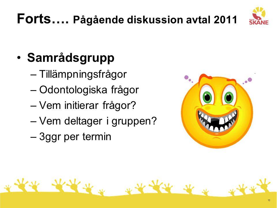 10 Forts…. Pågående diskussion avtal 2011 Samrådsgrupp –Tillämpningsfrågor –Odontologiska frågor –Vem initierar frågor? –Vem deltager i gruppen? –3ggr