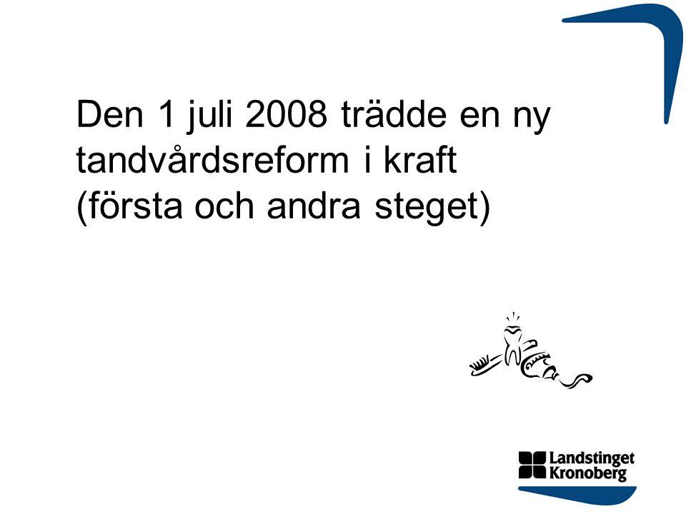 Den 1 juli 2008 trädde en ny tandvårdsreform i kraft (första och andra steget)