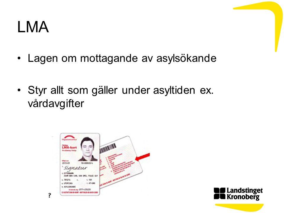LMA Lagen om mottagande av asylsökande Styr allt som gäller under asyltiden ex. vårdavgifter
