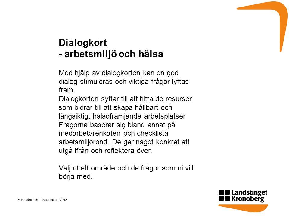 Dialogkort - arbetsmiljö och hälsa Med hjälp av dialogkorten kan en god dialog stimuleras och viktiga frågor lyftas fram. Dialogkorten syftar till att