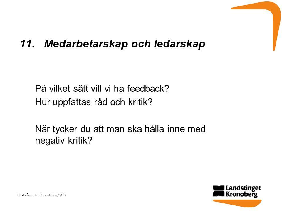 11. Medarbetarskap och ledarskap På vilket sätt vill vi ha feedback? Hur uppfattas råd och kritik? När tycker du att man ska hålla inne med negativ kr