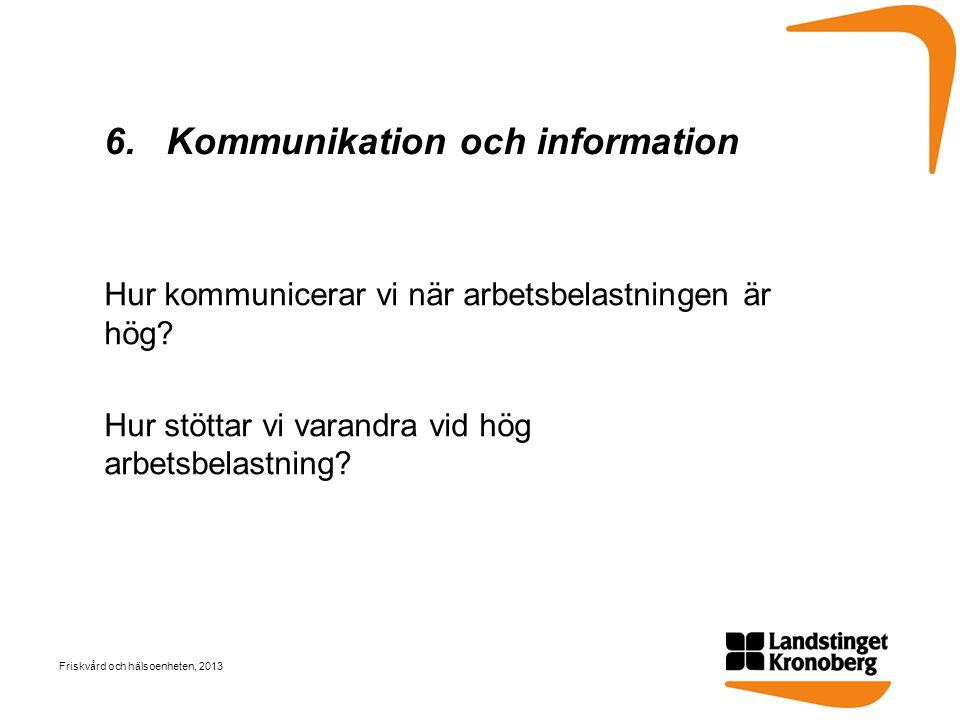 6. Kommunikation och information Hur kommunicerar vi när arbetsbelastningen är hög? Hur stöttar vi varandra vid hög arbetsbelastning? Friskvård och hä