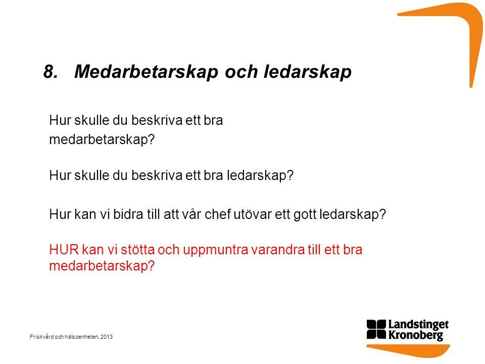 8. Medarbetarskap och ledarskap Hur skulle du beskriva ett bra medarbetarskap? Hur skulle du beskriva ett bra ledarskap? Hur kan vi bidra till att vår