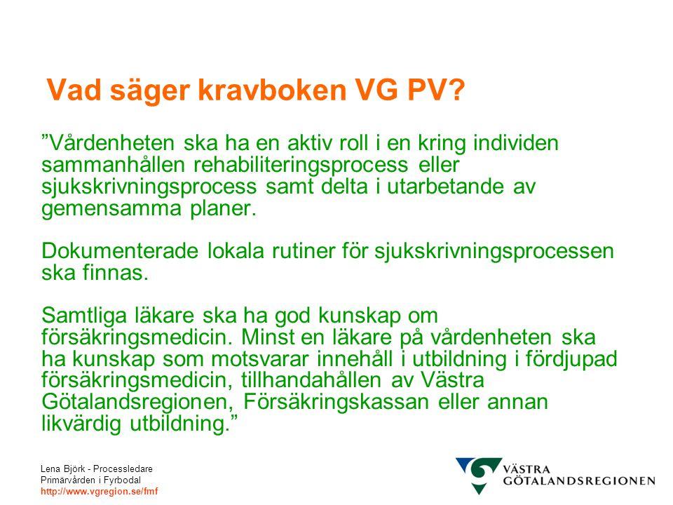 """Lena Björk - Processledare Primärvården i Fyrbodal http://www.vgregion.se/fmf Vad säger kravboken VG PV? """"Vårdenheten ska ha en aktiv roll i en kring"""