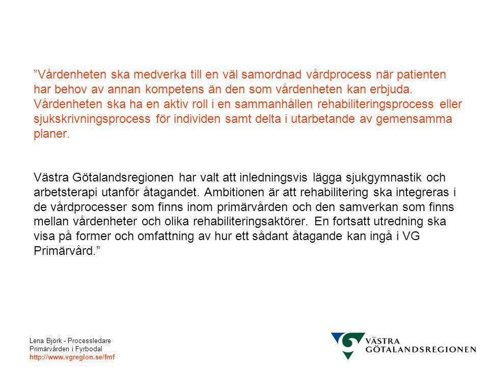 Lena Björk - Processledare Primärvården i Fyrbodal http://www.vgregion.se/fmf Rehabkoordinatorns roll och funktion Stödfunktion till vårdenheten i arbetet att utveckla strukturerad arbetsmetodik för tidiga rehabinsatser i sjukskrivningsprocessen.