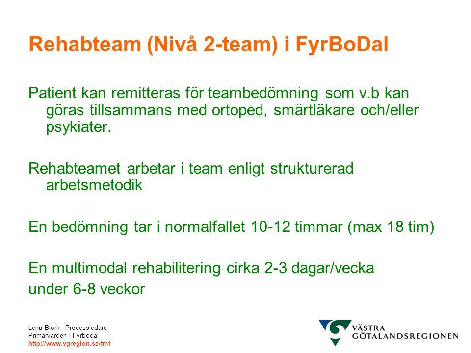 Lena Björk - Processledare Primärvården i Fyrbodal http://www.vgregion.se/fmf Rehabteam (Nivå 2-team) i FyrBoDal Patient kan remitteras för teambedömn