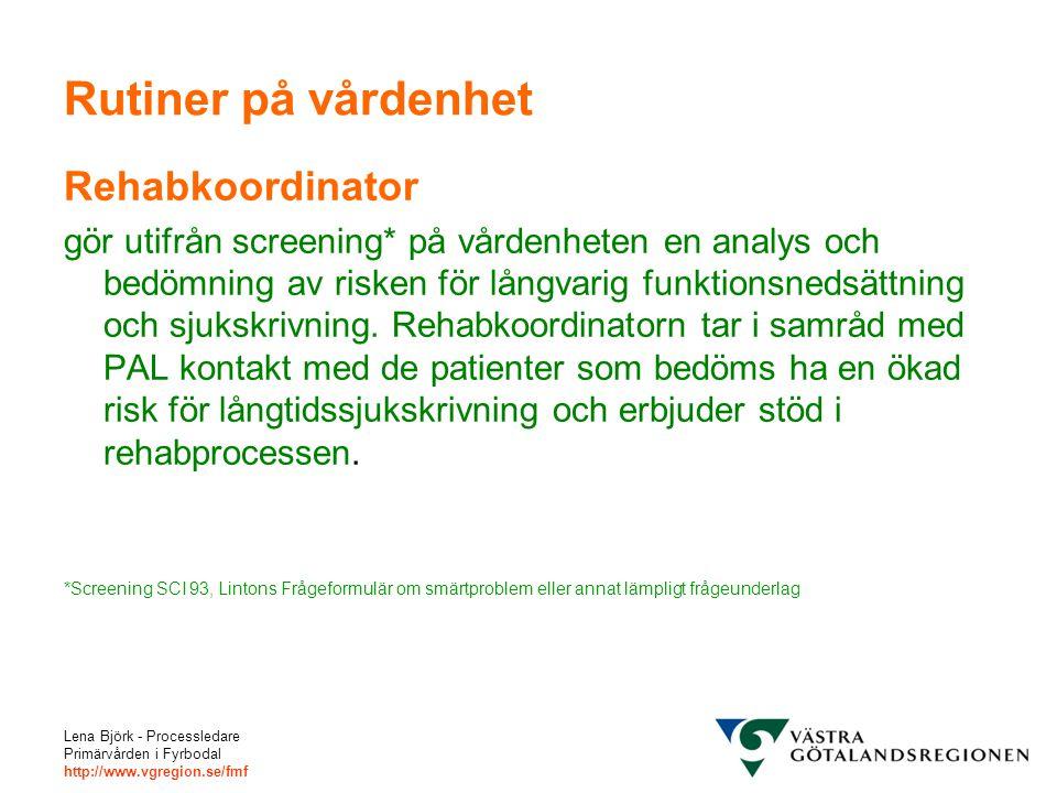Lena Björk - Processledare Primärvården i Fyrbodal http://www.vgregion.se/fmf Rutiner på vårdenhet Rehabkoordinator gör utifrån screening* på vårdenheten en analys och bedömning av risken för långvarig funktionsnedsättning och sjukskrivning.