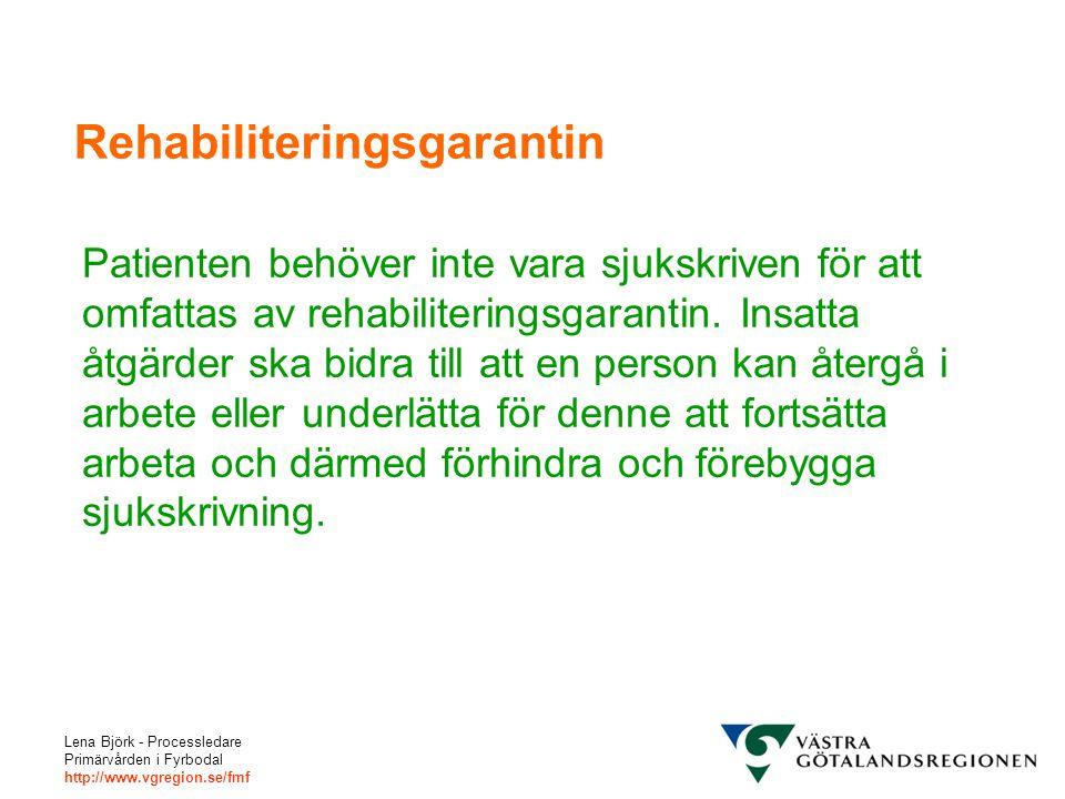 Lena Björk - Processledare Primärvården i Fyrbodal http://www.vgregion.se/fmf Rehabiliteringsgarantin Patienten behöver inte vara sjukskriven för att omfattas av rehabiliteringsgarantin.