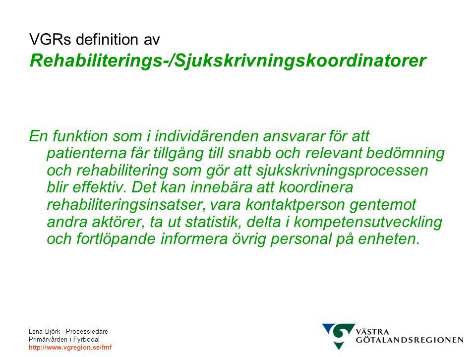 Lena Björk - Processledare Primärvården i Fyrbodal http://www.vgregion.se/fmf VGRs definition av Rehabiliterings-/Sjukskrivningskoordinatorer En funkt